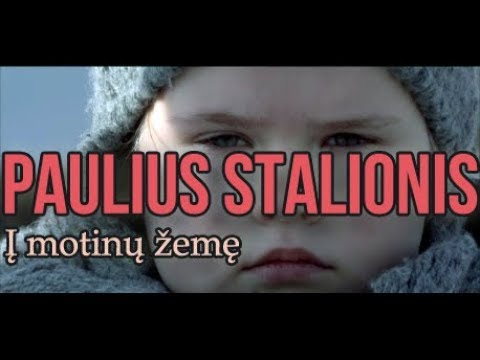"""PAULIUS STALIONIS - """"Į motinų žemę"""" 2018 m. (NAUJAS VAIZDO KLIPAS)"""